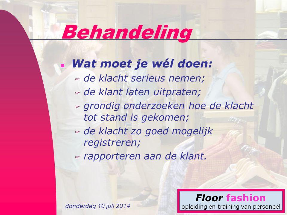 donderdag 10 juli 2014 Floor fashion opleiding en training van personeel n Wat moet je wél doen: F de klacht serieus nemen; F de klant laten uitpraten
