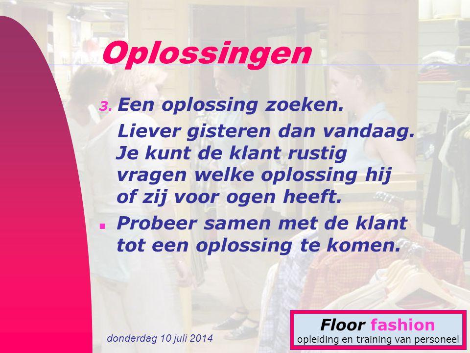 donderdag 10 juli 2014 Floor fashion opleiding en training van personeel Oplossingen 3. Een oplossing zoeken. Liever gisteren dan vandaag. Je kunt de