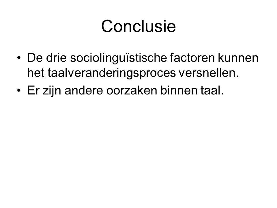 Conclusie De drie sociolinguïstische factoren kunnen het taalveranderingsproces versnellen.