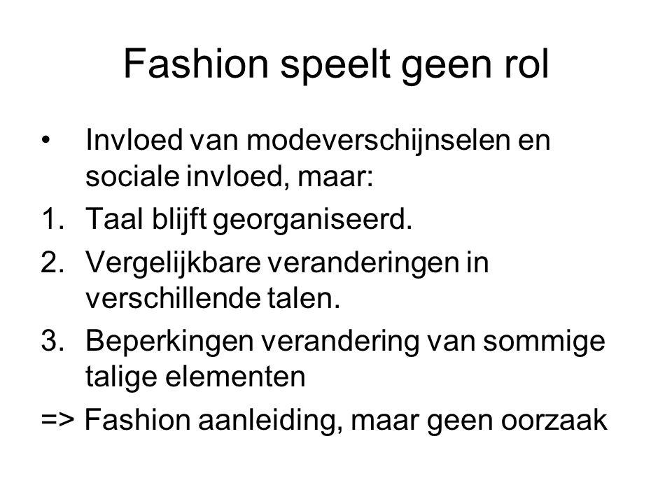 Fashion speelt geen rol Invloed van modeverschijnselen en sociale invloed, maar: 1.Taal blijft georganiseerd.