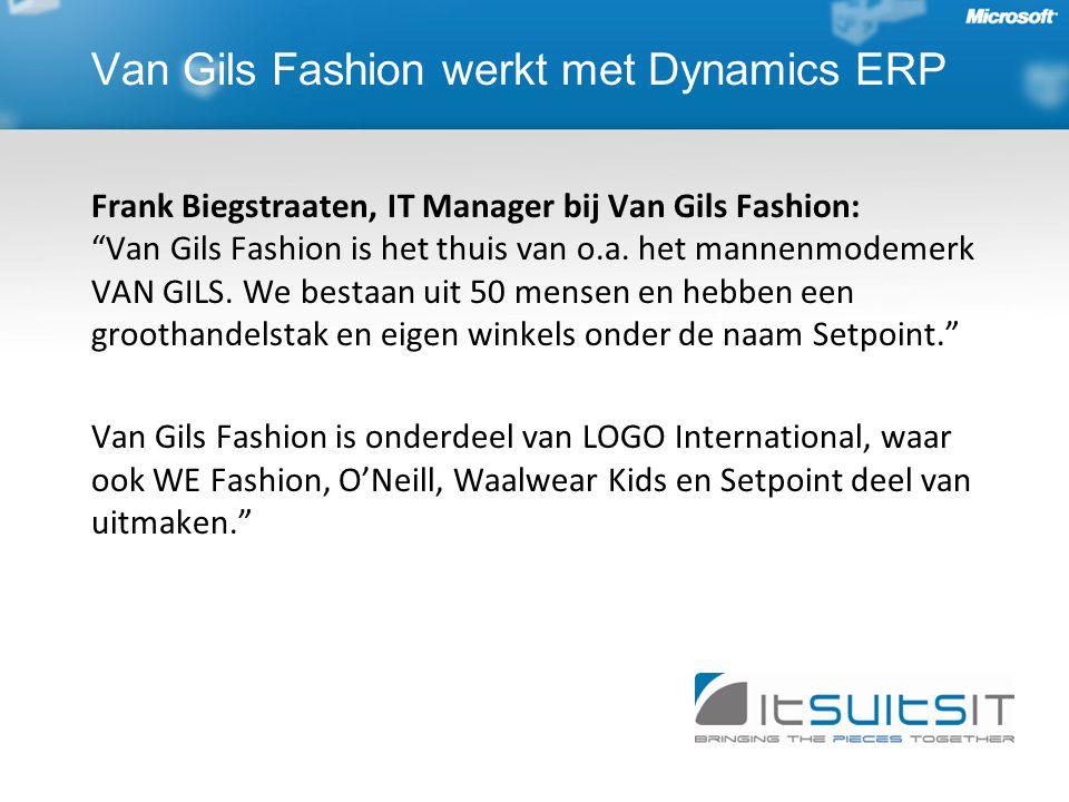 Van Gils Fashion werkt met Dynamics ERP Frank Biegstraaten, IT Manager bij Van Gils Fashion: Van Gils Fashion is het thuis van o.a.