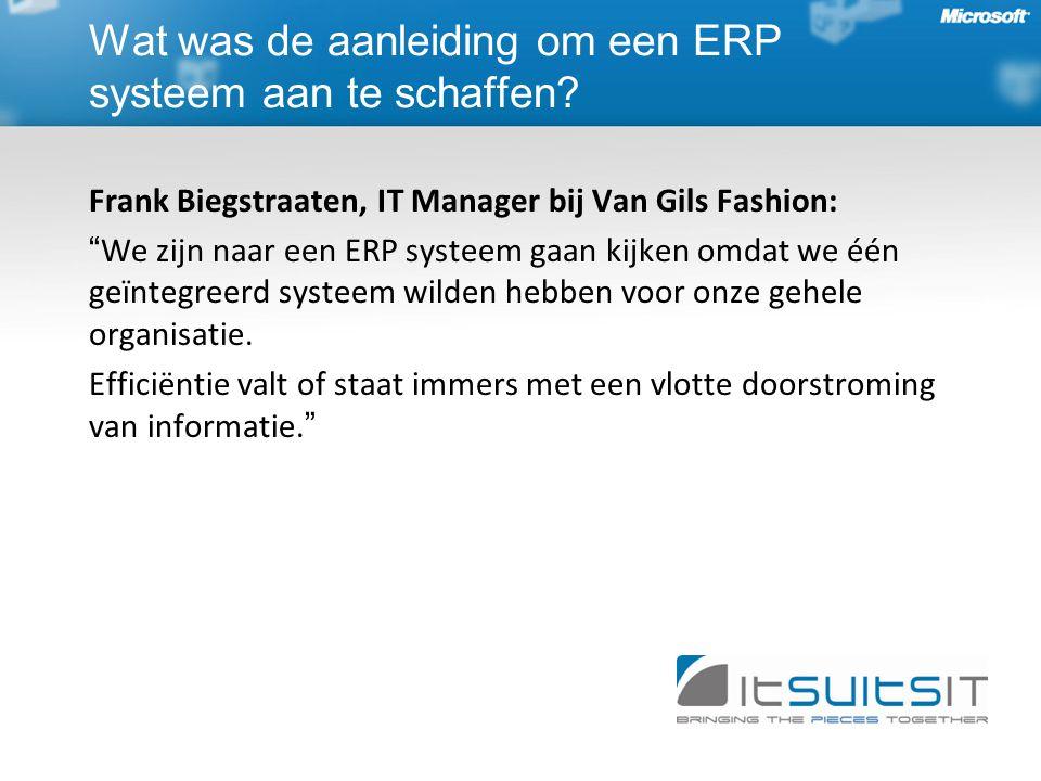 Frank Biegstraaten, IT Manager bij Van Gils Fashion: We zijn naar een ERP systeem gaan kijken omdat we één geïntegreerd systeem wilden hebben voor onze gehele organisatie.