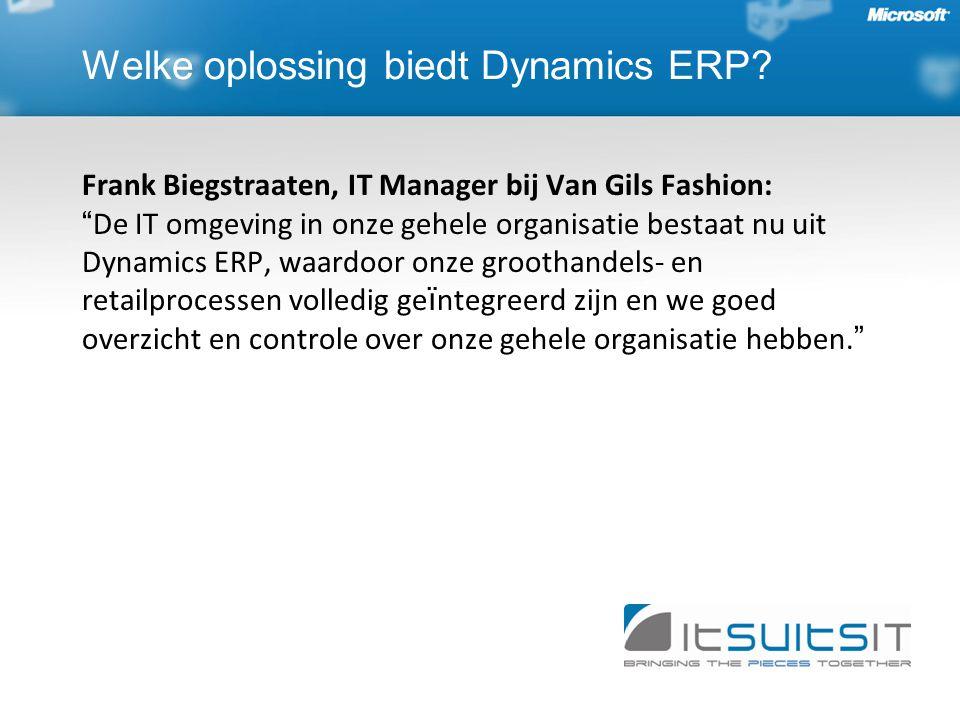 Frank Biegstraaten, IT Manager bij Van Gils Fashion: De IT omgeving in onze gehele organisatie bestaat nu uit Dynamics ERP, waardoor onze groothandels- en retailprocessen volledig ge ï ntegreerd zijn en we goed overzicht en controle over onze gehele organisatie hebben.