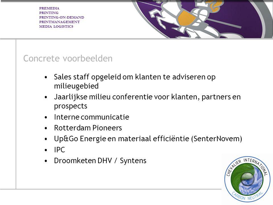PREMEDIA PRINTING PRINTING-ON-DEMAND PRINTMANAGEMENT MEDIA LOGISTICS Concrete voorbeelden Sales staff opgeleid om klanten te adviseren op milieugebied Jaarlijkse milieu conferentie voor klanten, partners en prospects Interne communicatie Rotterdam Pioneers Up&Go Energie en materiaal efficiëntie (SenterNovem) IPC Droomketen DHV / Syntens