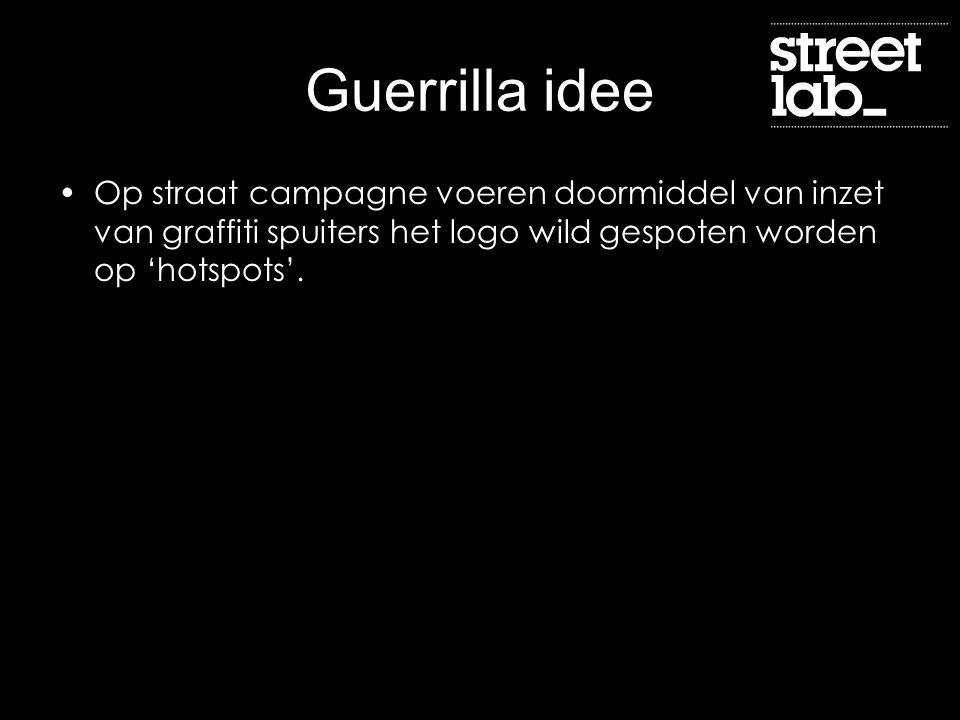 Guerrilla idee Op straat campagne voeren doormiddel van inzet van graffiti spuiters het logo wild gespoten worden op 'hotspots'.
