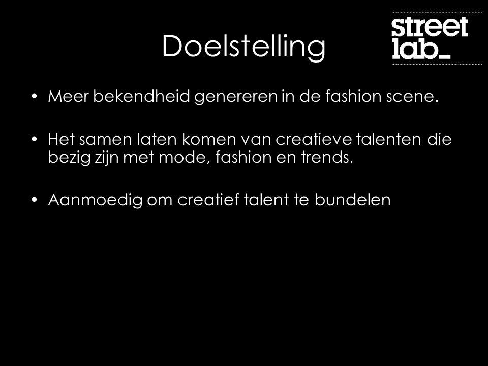 Doelstelling Meer bekendheid genereren in de fashion scene. Het samen laten komen van creatieve talenten die bezig zijn met mode, fashion en trends. A