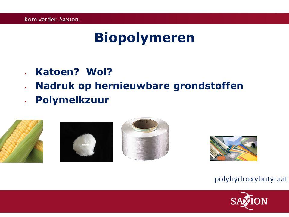 Kom verder. Saxion.  Katoen? Wol?  Nadruk op hernieuwbare grondstoffen  Polymelkzuur Biopolymeren polyhydroxybutyraat