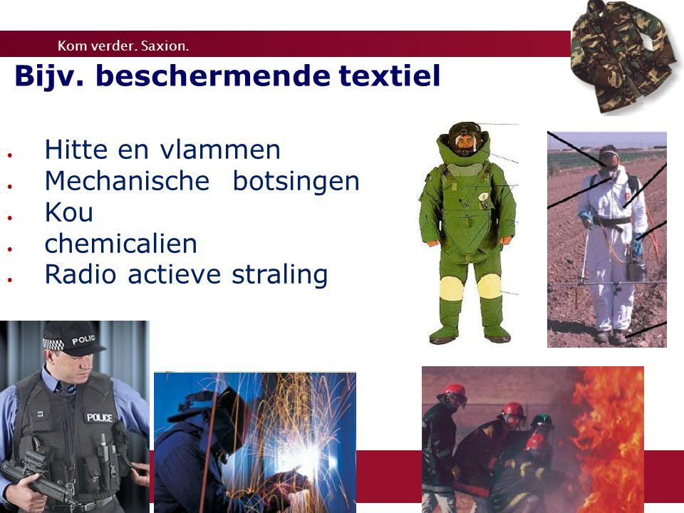 Kom verder. Saxion.  Hitte en vlammen  Mechanische botsingen  Kou  chemicalien  Radio actieve straling Bijv. beschermende textiel