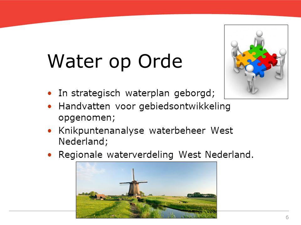 6 Water op Orde In strategisch waterplan geborgd; Handvatten voor gebiedsontwikkeling opgenomen; Knikpuntenanalyse waterbeheer West Nederland; Regionale waterverdeling West Nederland.
