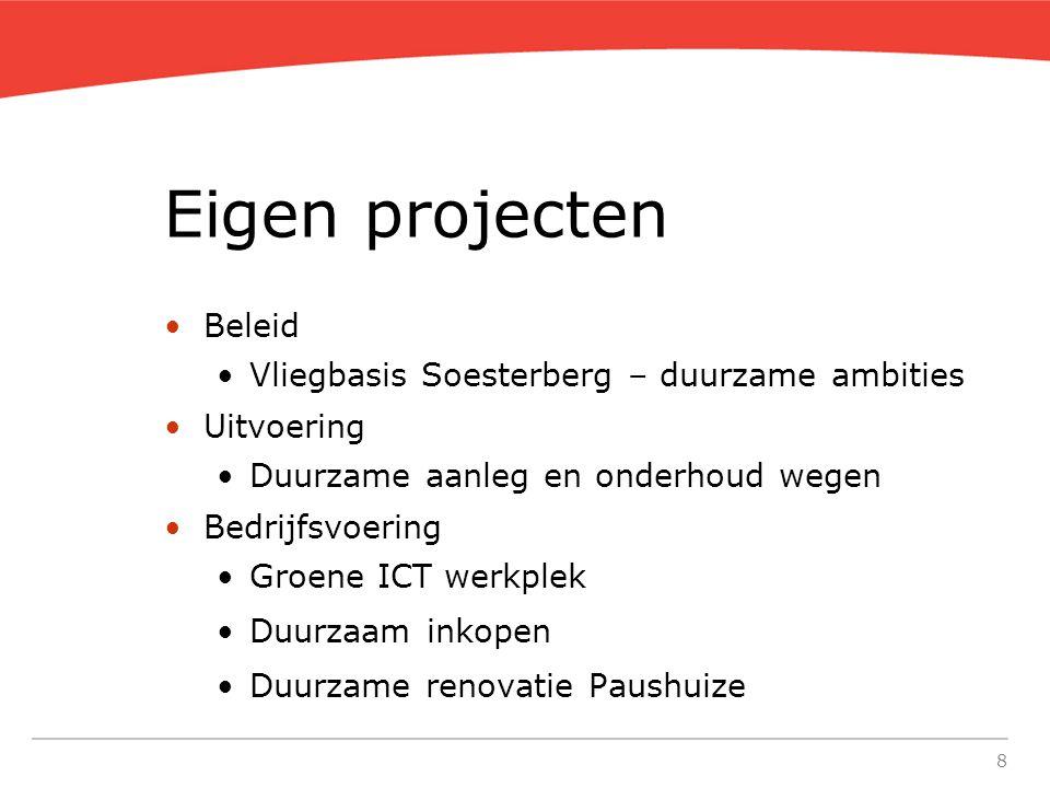 8 Eigen projecten Beleid Vliegbasis Soesterberg – duurzame ambities Uitvoering Duurzame aanleg en onderhoud wegen Bedrijfsvoering Groene ICT werkplek
