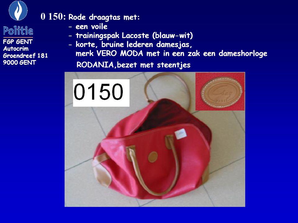 0 150: Rode draagtas met: - een voile - trainingspak Lacoste (blauw-wit) - korte, bruine lederen damesjas, merk VERO MODA met in een zak een dameshorloge RODANIA,bezet met steentjes FGP GENT Autocrim Groendreef 181 9000 GENT