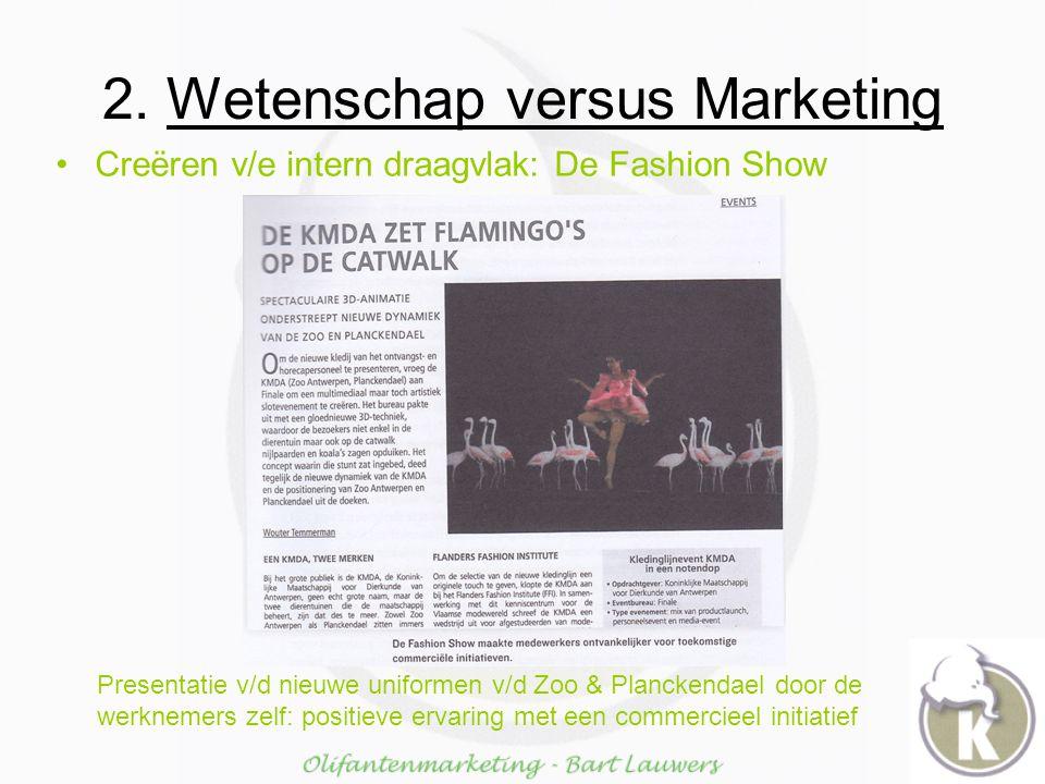 2. Wetenschap versus Marketing Creëren v/e intern draagvlak: De Fashion Show Presentatie v/d nieuwe uniformen v/d Zoo & Planckendael door de werknemer