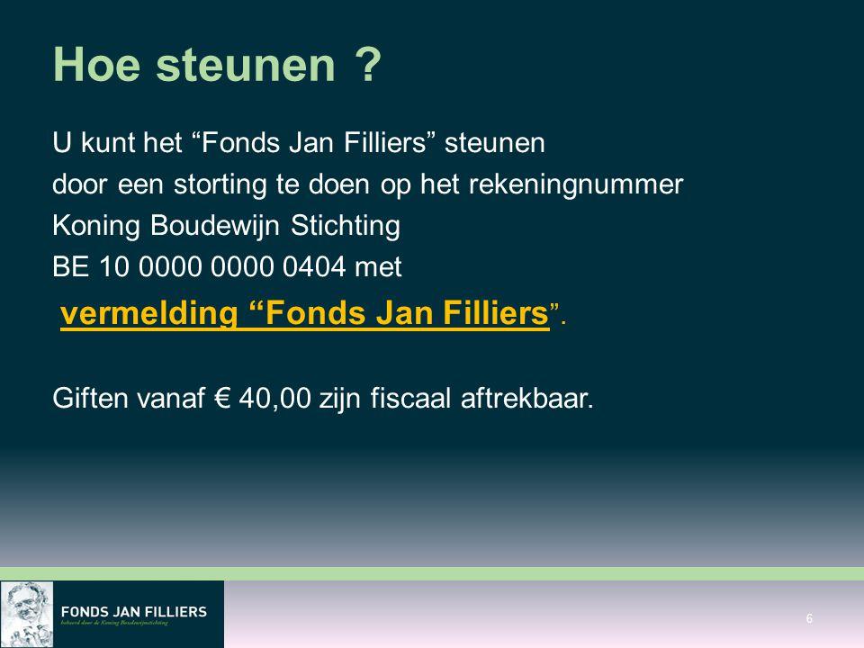 U kunt het Fonds Jan Filliers steunen door een storting te doen op het rekeningnummer Koning Boudewijn Stichting BE 10 0000 0000 0404 met vermelding Fonds Jan Filliers .