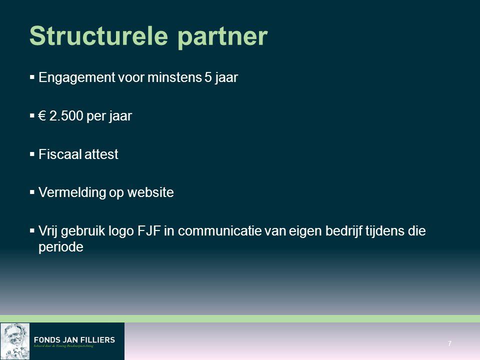 Structurele partner  Engagement voor minstens 5 jaar  € 2.500 per jaar  Fiscaal attest  Vermelding op website  Vrij gebruik logo FJF in communicatie van eigen bedrijf tijdens die periode 7