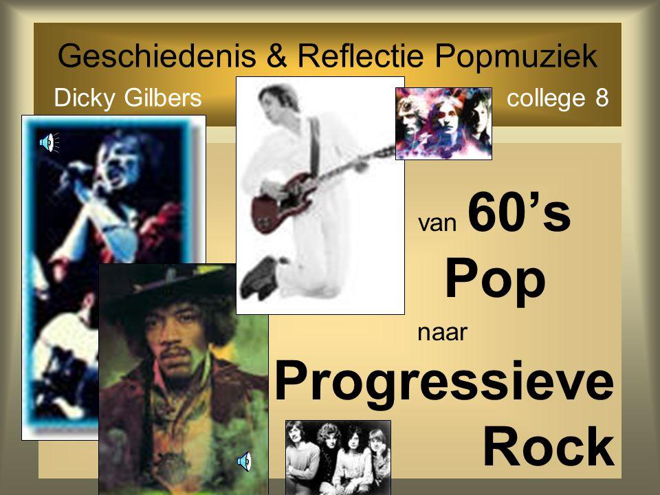 Geschiedenis & Reflectie Popmuziek Dicky Gilbers college 8 van 60's Pop naar Progressieve Rock