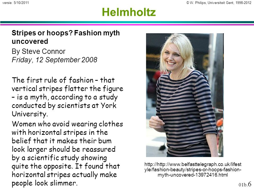 © W. Philips, Universiteit Gent, 1998-2012versie: 5/10/2011 01b. 6 Helmholtz Stripes or hoops? Fashion myth uncovered By Steve Connor Friday, 12 Septe