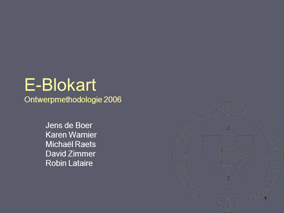1 E-Blokart Ontwerpmethodologie 2006 Jens de Boer Karen Warnier Michaël Raets David Zimmer Robin Lataire