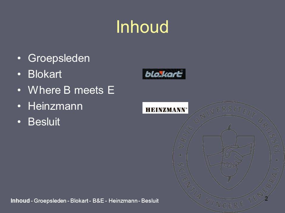 2 Inhoud Groepsleden Blokart Where B meets E Heinzmann Besluit Inhoud - Groepsleden - Blokart - B&E - Heinzmann - Besluit
