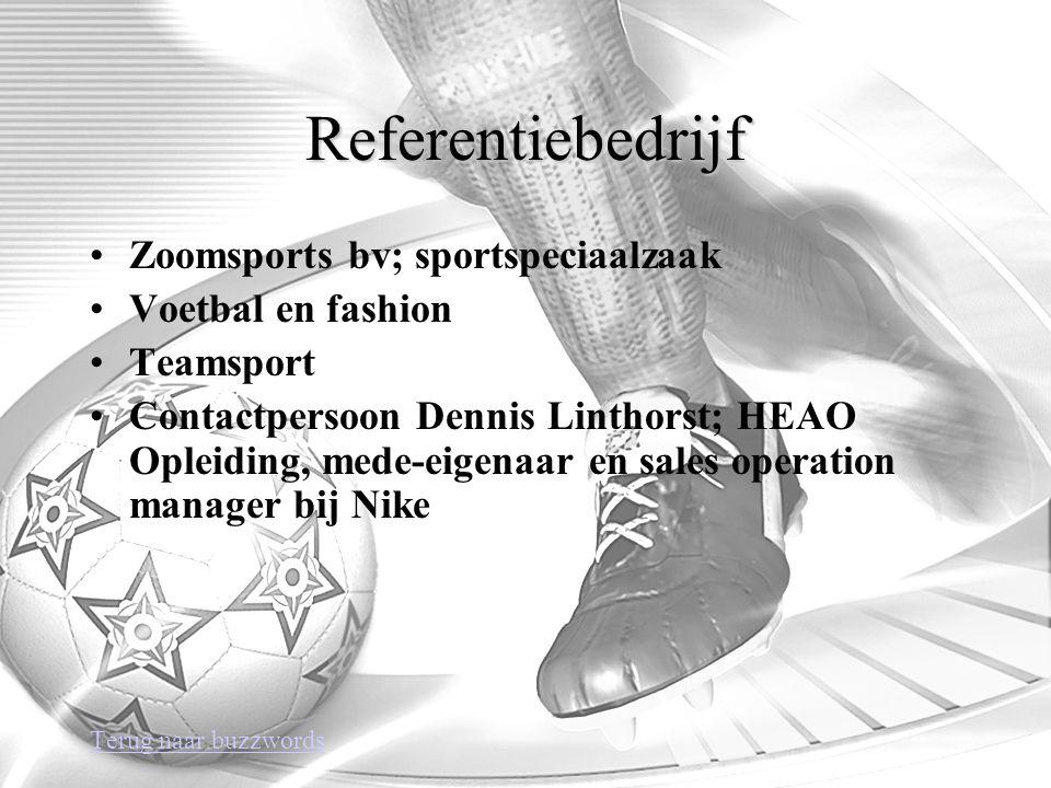 Referentiebedrijf Zoomsports bv; sportspeciaalzaak Voetbal en fashion Teamsport Contactpersoon Dennis Linthorst; HEAO Opleiding, mede-eigenaar en sales operation manager bij Nike Terug naar buzzwords