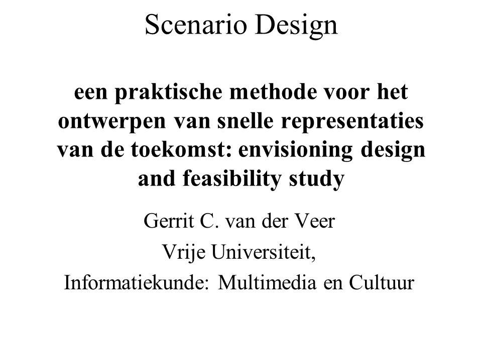 Scenario Design een praktische methode voor het ontwerpen van snelle representaties van de toekomst: envisioning design and feasibility study Gerrit C.