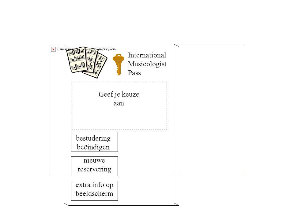 Geef je keuze aan International Musicologist Pass bestudering beëindigen nieuwe reservering extra info op beeldscherm