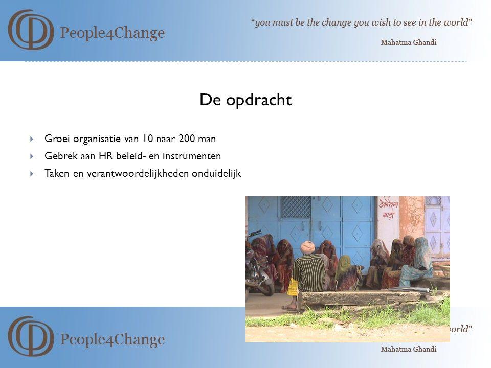 De opdracht  Groei organisatie van 10 naar 200 man  Gebrek aan HR beleid- en instrumenten  Taken en verantwoordelijkheden onduidelijk