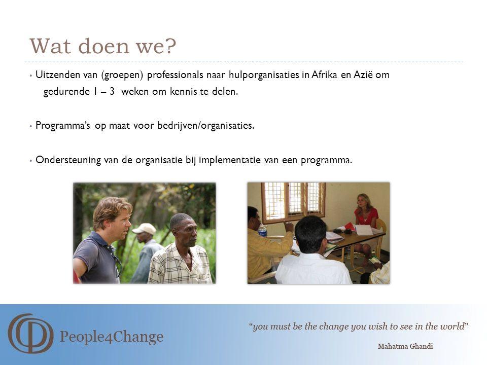 Wat doen we? Uitzenden van (groepen) professionals naar hulporganisaties in Afrika en Azië om gedurende 1 – 3 weken om kennis te delen. Programma's op