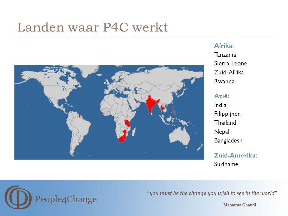 Landen waar P4C werkt Afrika: Tanzania Sierra Leone Zuid-Afrika Rwanda Azië: India Filippijnen Thailand Nepal Bangladesh Zuid-Amerika: Suriname