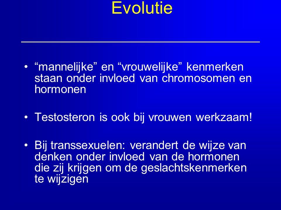 """Evolutie """"mannelijke"""" en """"vrouwelijke"""" kenmerken staan onder invloed van chromosomen en hormonen Testosteron is ook bij vrouwen werkzaam! Bij transsex"""
