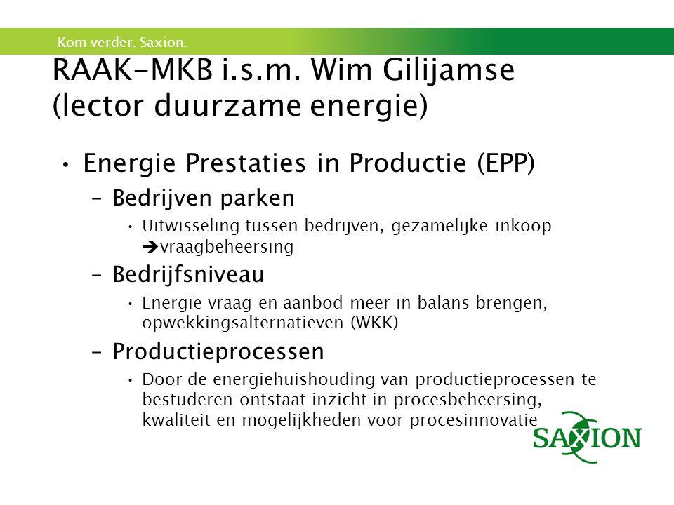 Kom verder. Saxion. RAAK-MKB i.s.m. Wim Gilijamse (lector duurzame energie) Energie Prestaties in Productie (EPP) –Bedrijven parken Uitwisseling tusse