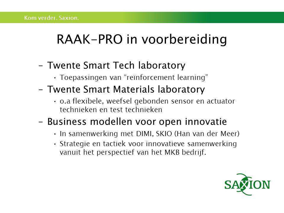 """Kom verder. Saxion. RAAK-PRO in voorbereiding –Twente Smart Tech laboratory Toepassingen van """"reïnforcement learning"""" –Twente Smart Materials laborato"""