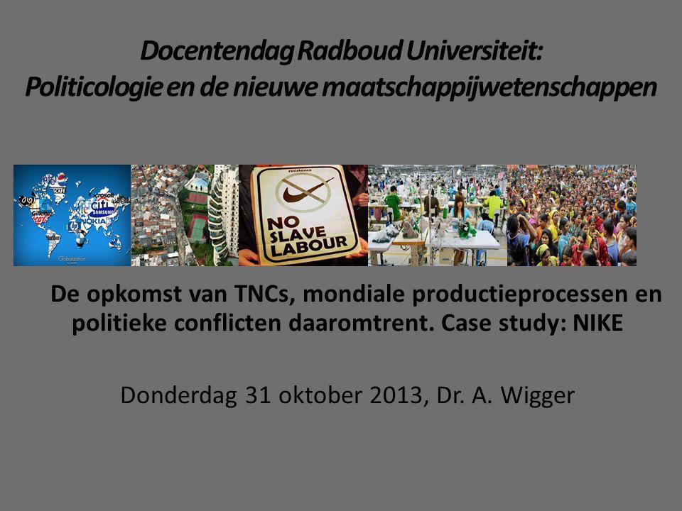 Docentendag Radboud Universiteit: Politicologie en de nieuwe maatschappijwetenschappen De opkomst van TNCs, mondiale productieprocessen en politieke conflicten daaromtrent.