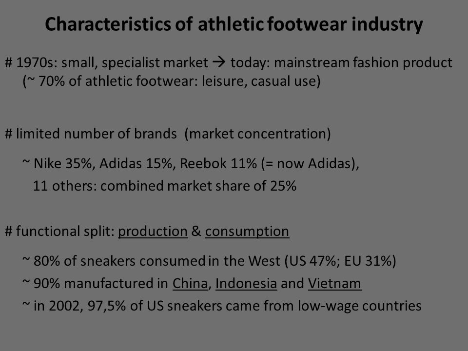 Characteristics of athletic footwear industry # 1970s: small, specialist market  today: mainstream fashion product (~ 70% of athletic footwear: leisu