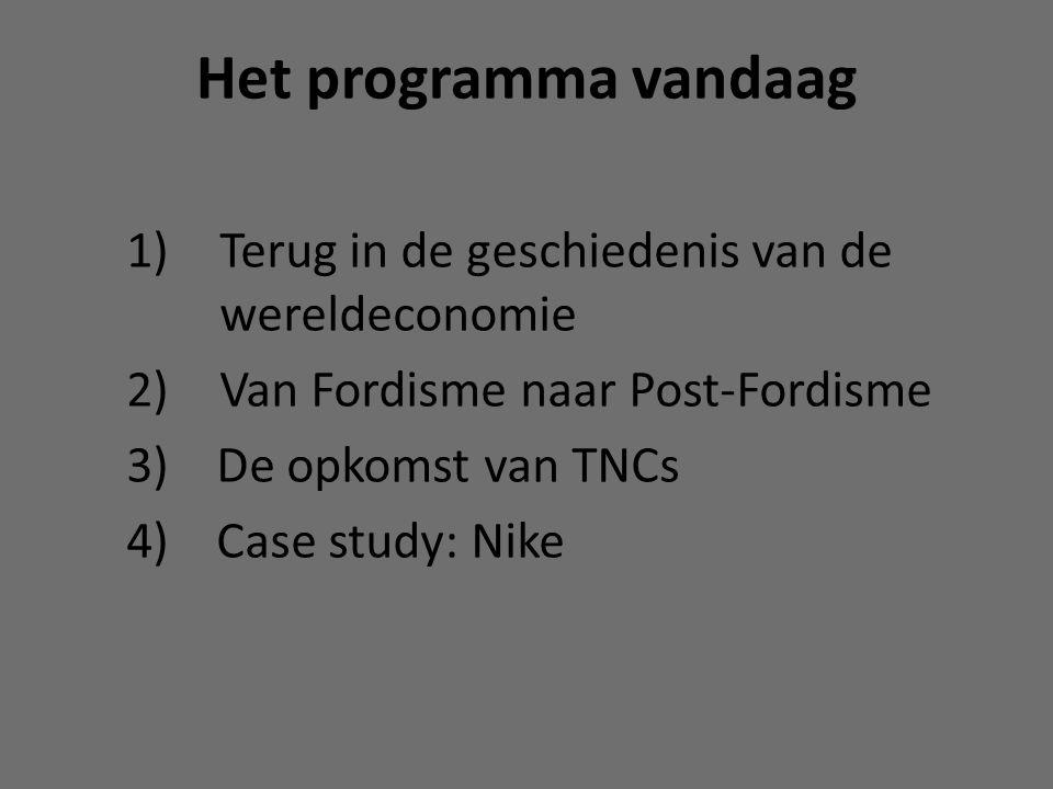 Het programma vandaag 1) Terug in de geschiedenis van de wereldeconomie 2) Van Fordisme naar Post-Fordisme 3) De opkomst van TNCs 4) Case study: Nike