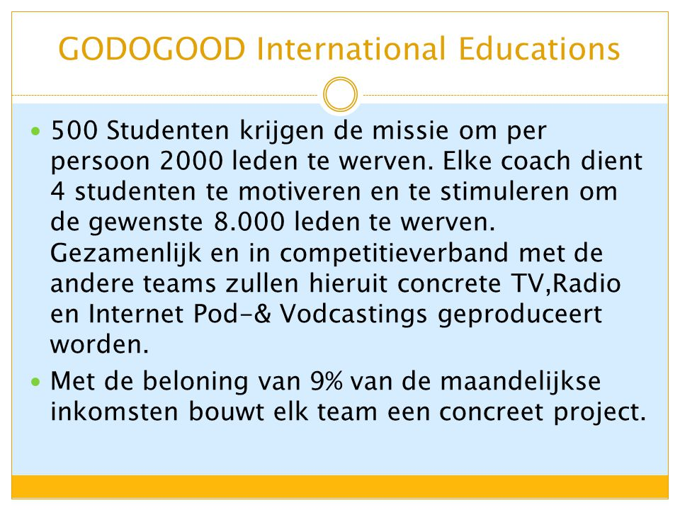 GODOGOOD International Educations 500 Studenten krijgen de missie om per persoon 2000 leden te werven. Elke coach dient 4 studenten te motiveren en te