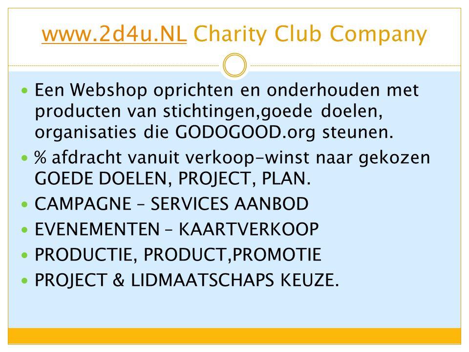www.2d4u.NLwww.2d4u.NL Charity Club Company Een Webshop oprichten en onderhouden met producten van stichtingen,goede doelen, organisaties die GODOGOOD.org steunen.