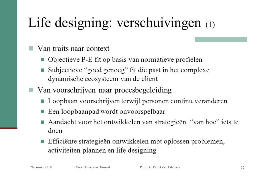 26 januari 2010Vrije Universiteit Brussel Prof. Dr. Raoul Van Esbroeck 10 Life designing: verschuivingen (1) Van traits naar context Objectieve P-E fi