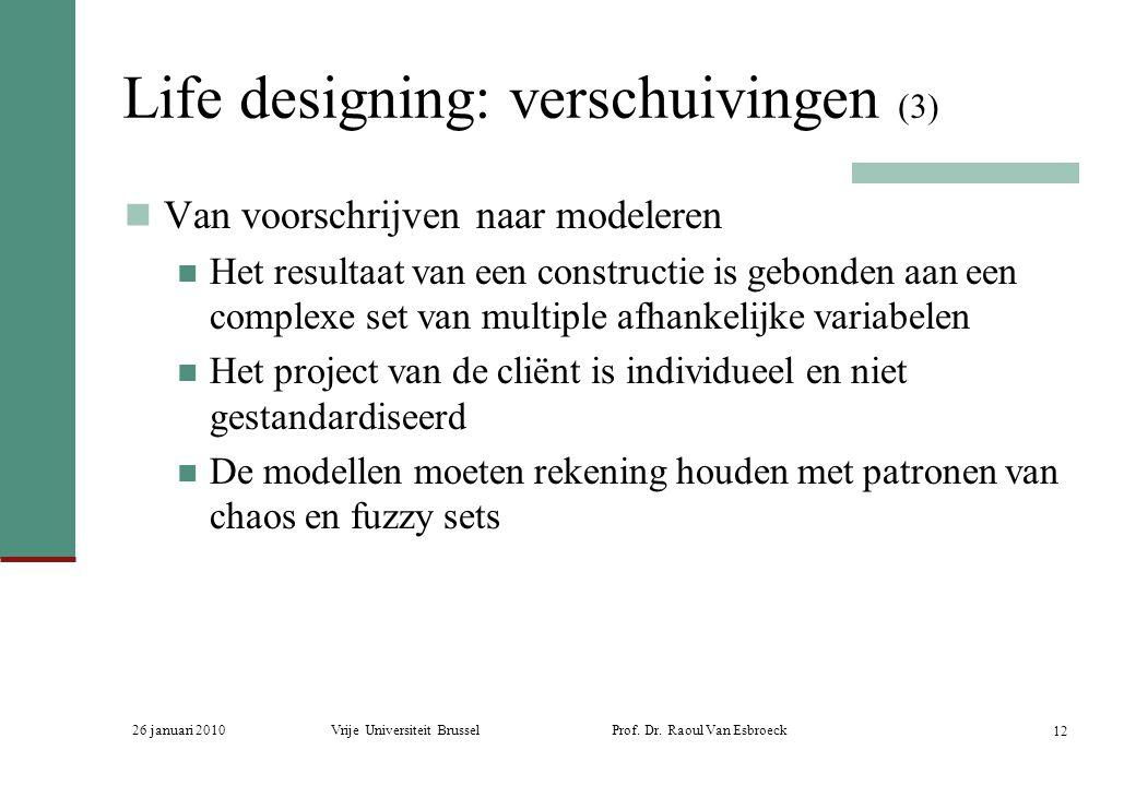 26 januari 2010Vrije Universiteit Brussel Prof. Dr. Raoul Van Esbroeck 12 Life designing: verschuivingen (3) Van voorschrijven naar modeleren Het resu