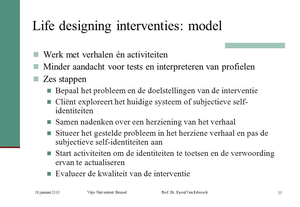 26 januari 2010Vrije Universiteit Brussel Prof. Dr. Raoul Van Esbroeck 13 Life designing interventies: model Werk met verhalen én activiteiten Minder