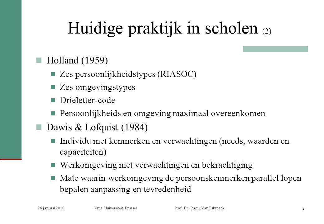 26 januari 2010Vrije Universiteit Brussel Prof. Dr. Raoul Van Esbroeck 3 Huidige praktijk in scholen (2) Holland (1959) Zes persoonlijkheidstypes (RIA