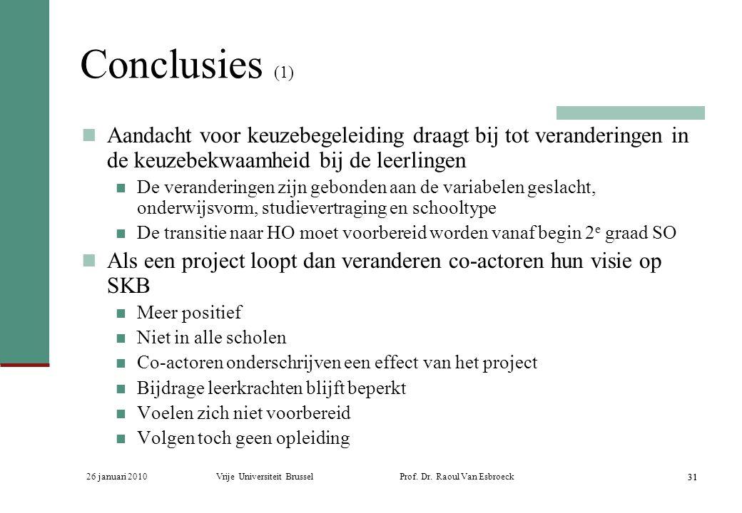 26 januari 2010Vrije Universiteit Brussel Prof. Dr. Raoul Van Esbroeck 31 Conclusies (1) Aandacht voor keuzebegeleiding draagt bij tot veranderingen i