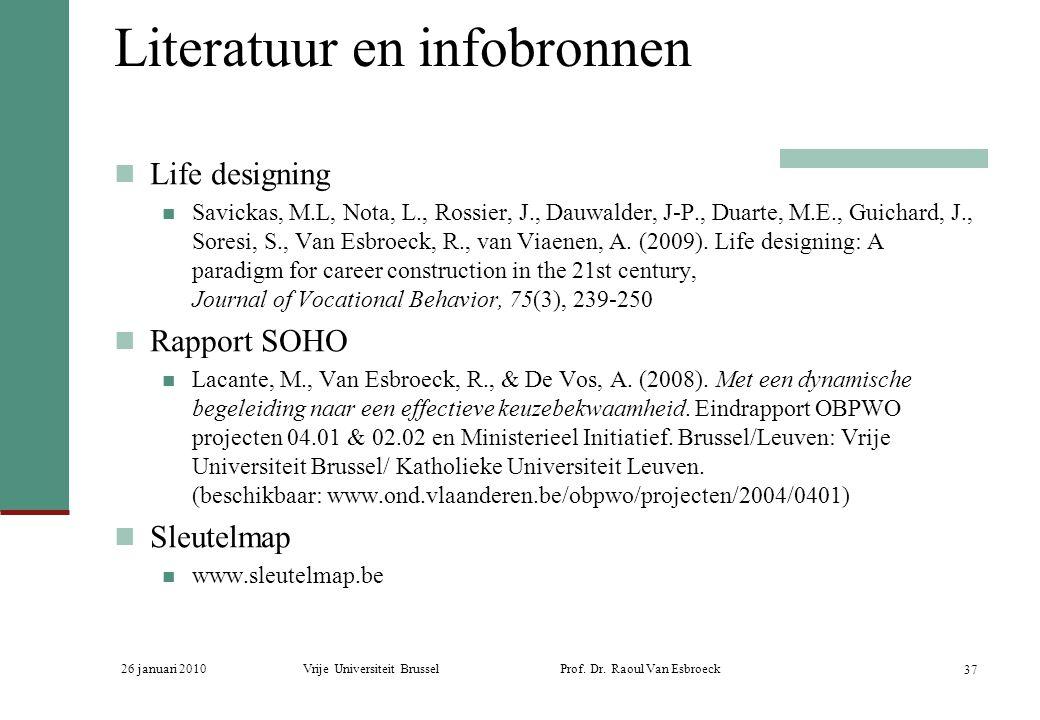 26 januari 2010Vrije Universiteit Brussel Prof. Dr. Raoul Van Esbroeck 37 Literatuur en infobronnen Life designing Savickas, M.L, Nota, L., Rossier, J