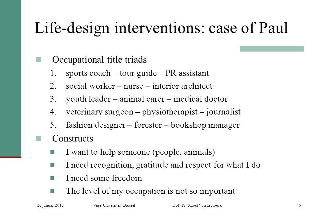 26 januari 2010Vrije Universiteit Brussel Prof. Dr. Raoul Van Esbroeck 40 Life-design interventions: case of Paul Occupational title triads 1.sports c