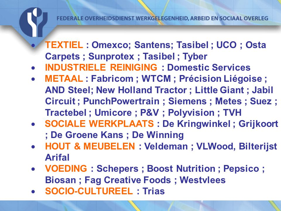  TEXTIEL : Omexco; Santens; Tasibel ; UCO ; Osta Carpets ; Sunprotex ; Tasibel ; Tyber  INDUSTRIELE REINIGING : Domestic Services  METAAL : Fabrico