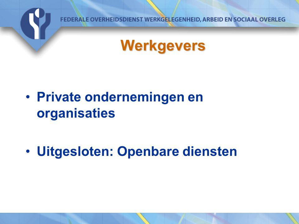 Werkgevers Private ondernemingen en organisaties Uitgesloten: Openbare diensten