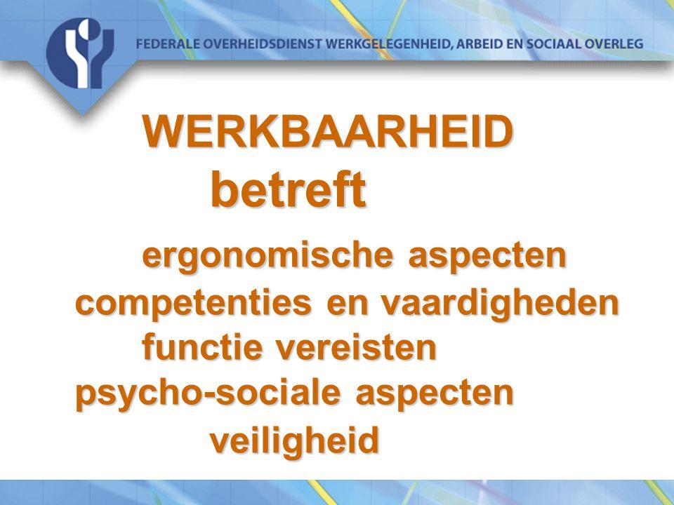 WERKBAARHEID betreft ergonomische aspecten competenties en vaardigheden functie vereisten psycho-sociale aspecten veiligheid