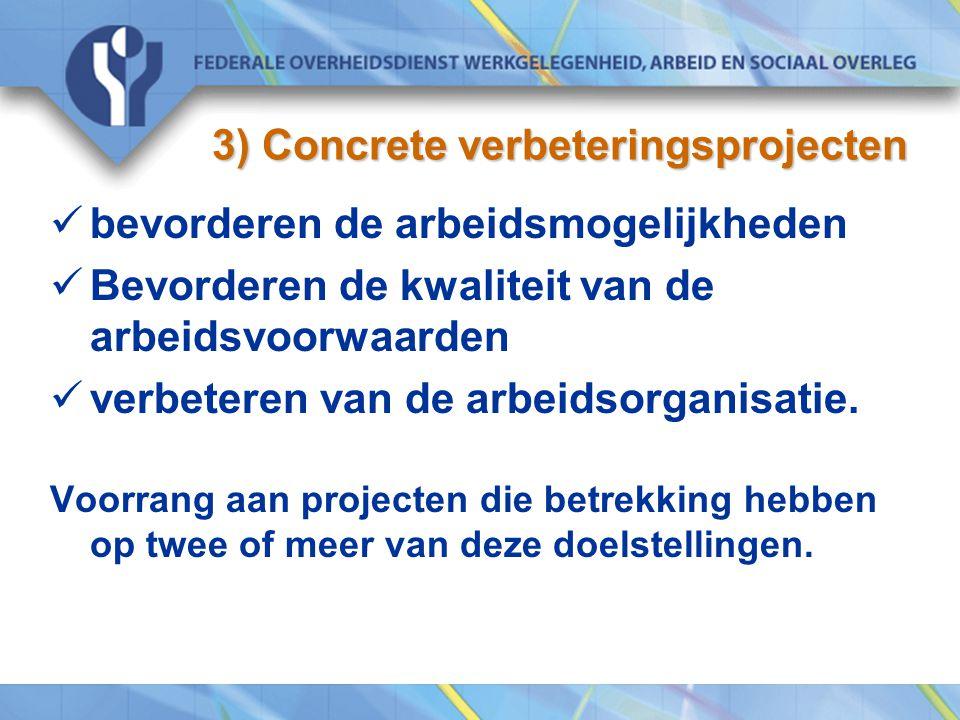 3) Concrete verbeteringsprojecten bevorderen de arbeidsmogelijkheden Bevorderen de kwaliteit van de arbeidsvoorwaarden verbeteren van de arbeidsorganisatie.