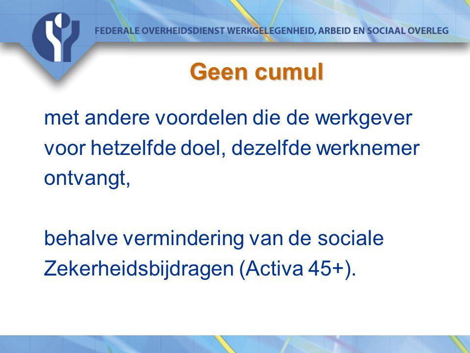 Geen cumul met andere voordelen die de werkgever voor hetzelfde doel, dezelfde werknemer ontvangt, behalve vermindering van de sociale Zekerheidsbijdragen (Activa 45+).