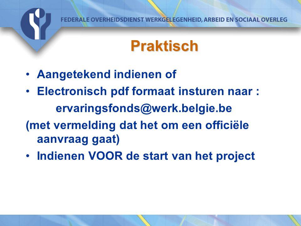 Praktisch Aangetekend indienen of Electronisch pdf formaat insturen naar : ervaringsfonds@werk.belgie.be (met vermelding dat het om een officiële aanvraag gaat) Indienen VOOR de start van het project