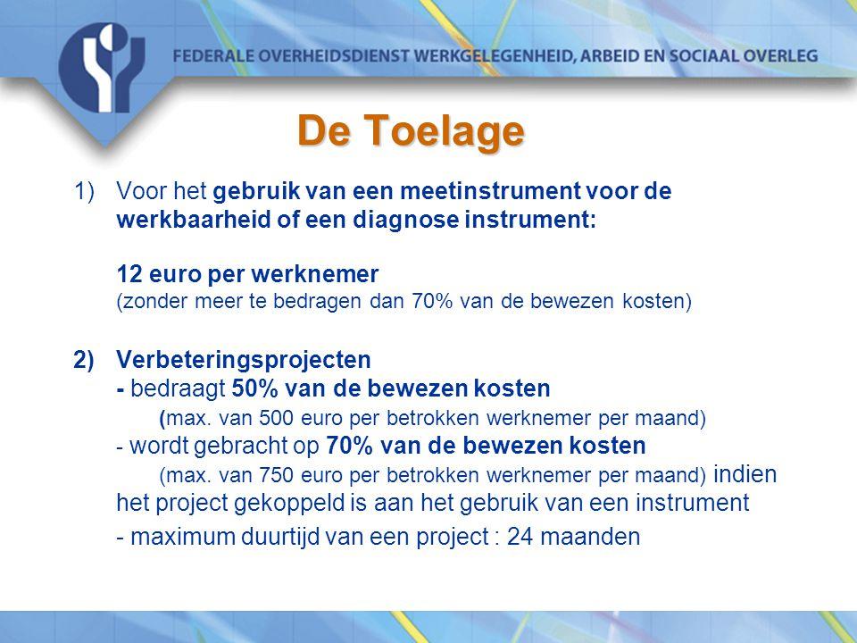De Toelage 1)Voor het gebruik van een meetinstrument voor de werkbaarheid of een diagnose instrument: 12 euro per werknemer (zonder meer te bedragen dan 70% van de bewezen kosten) 2)Verbeteringsprojecten - bedraagt 50% van de bewezen kosten (max.